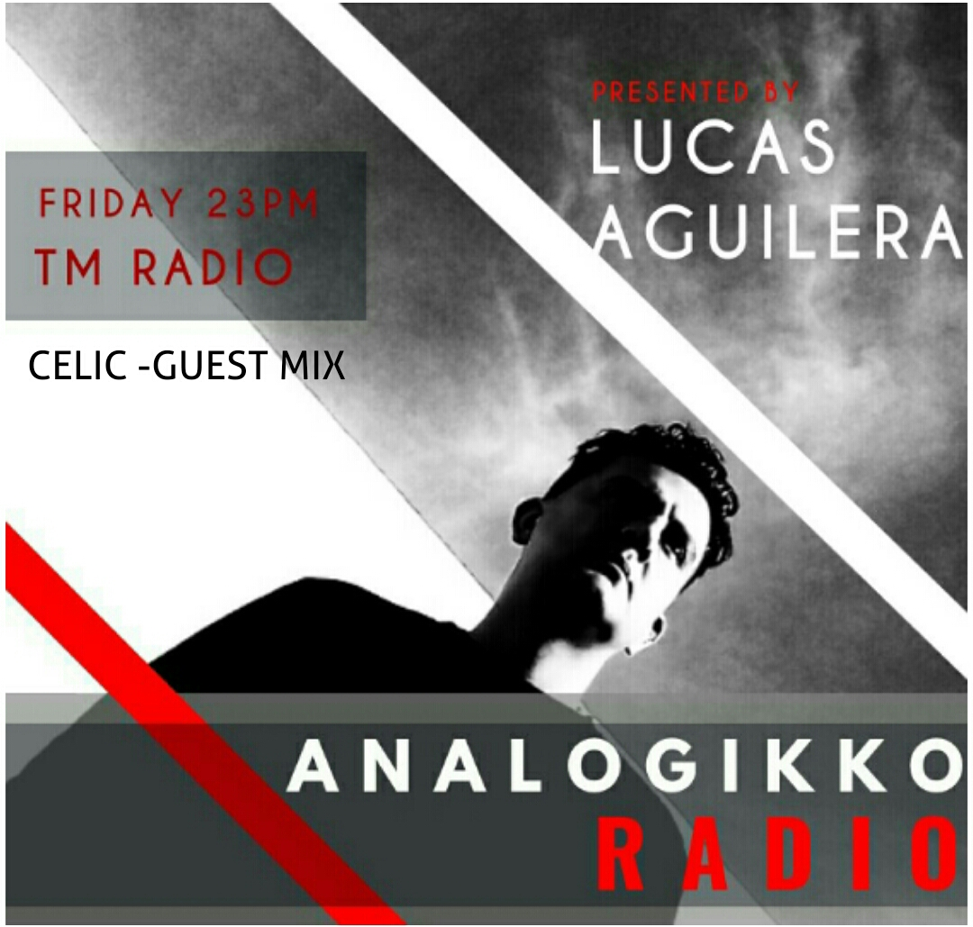 ANALOGIKKO RADIO BY LUCAS AGUILERA - CELIC GUEST MIX - TM RADIO -Episode 021 (from August 3rd, 2018)