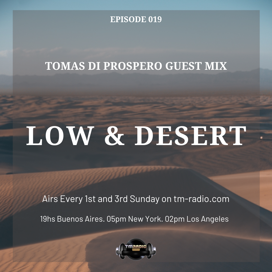 Episode 019 Tomas Di Prospero  Guest Mix. Low & Desert. (from February 7th)