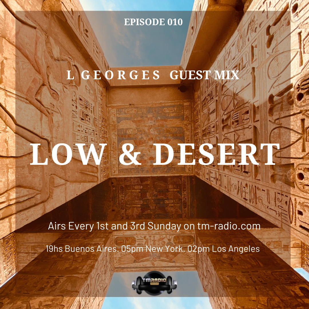 Low & Desert :: Episode 010 L Georges Guest Mix. Low & Desert. (aired on September 20th, 2020) banner logo