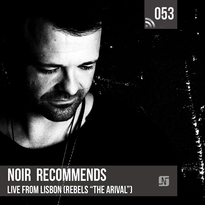 Noir Recommends :: Episode 053, live at Rebels (The Arrival) in Lisbon, Portugal (aired on February 20th) banner logo