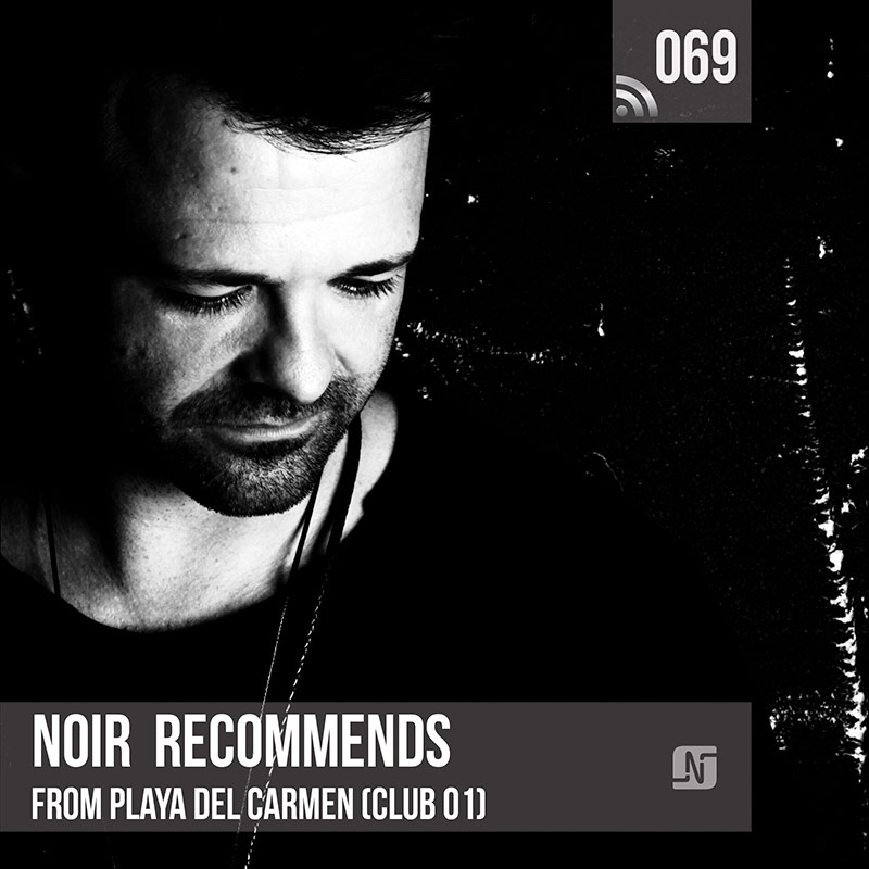 Noir Recommends :: Episode 069, live at Club 01 (Playa del Carmen, Mexico) (aired on June 12th, 2018) banner logo