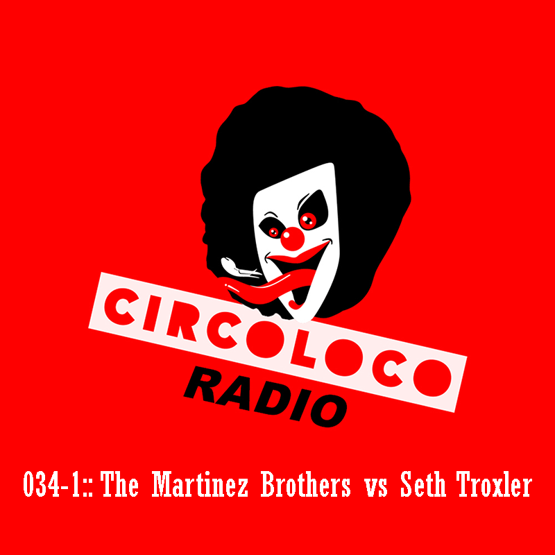 Circoloco Radio :: Episode 034, with The Martinez Brothers vs Seth Troxler, part 1 (aired on May 22nd, 2018) banner logo