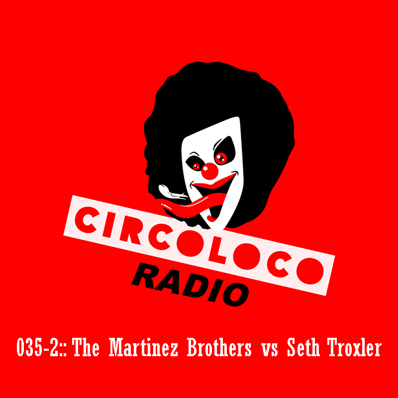 Episode 035, with The Martinez Brothers vs Seth Troxler, part 2 (from May 29th, 2018)