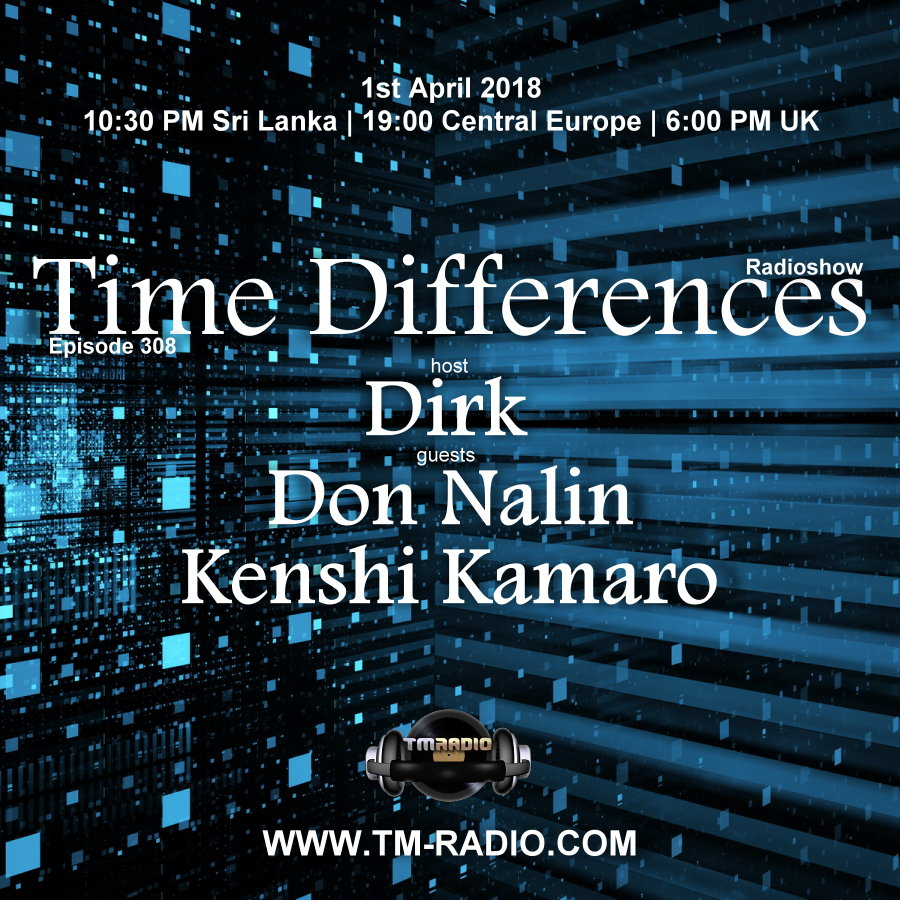 Time Differences :: Episode 308, with guests Kenshi Kamaro, Don Nalin and host Dirk (aired on April 1st, 2018) banner logo