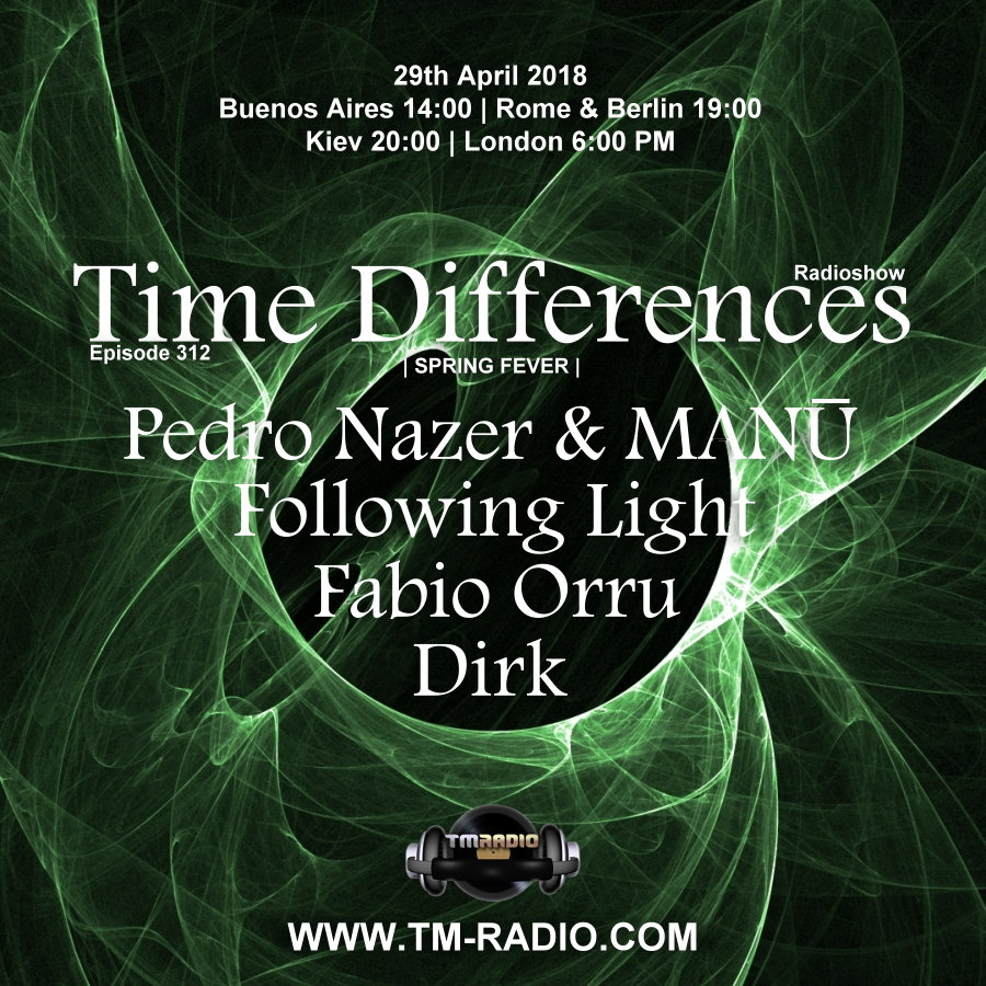 Episode 312, 'Spring Fever' with Following Light, Pedro Nazer & MΛNŪ, Fabio Orru and Dirk (from April 29th, 2018)