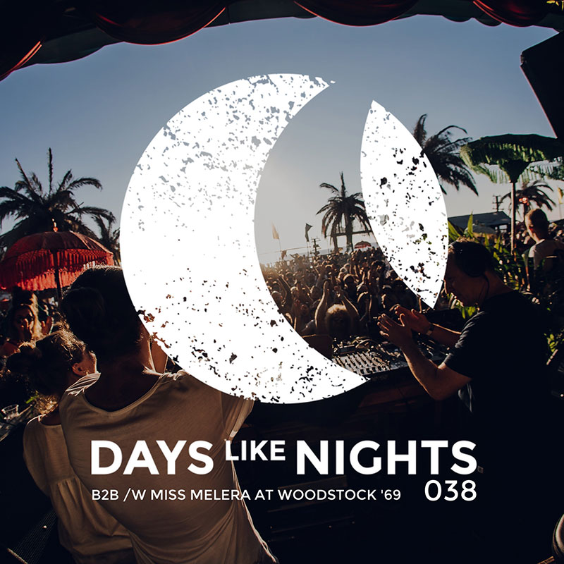 Days Like Nights :: Episode 038, B2B Miss Melera, live at Woodstock '69 (aired on July 30th, 2018) banner logo