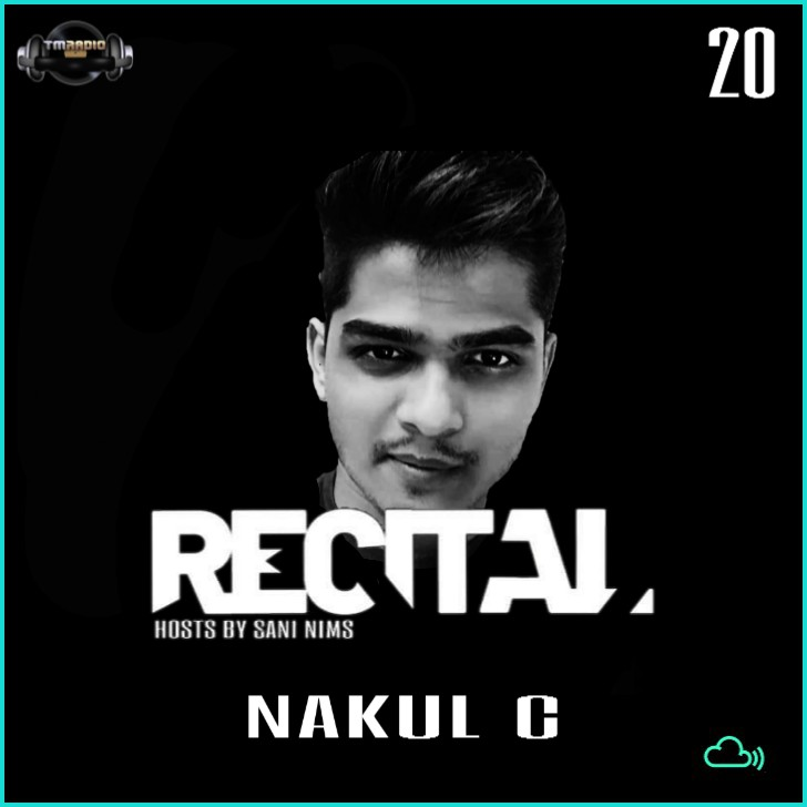 Recital :: RECITAL EP 20 GUEST MIX BY NAKUL C HOSTS BY SANI NIMS ON TM RADIO (aired on March 1st, 2020) banner logo